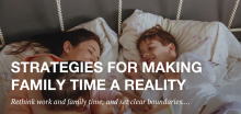 Strategies for Making Family Time a Reality banner