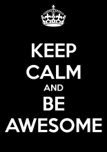 "Poster stating ""Keep Calm and Be Awesome"""