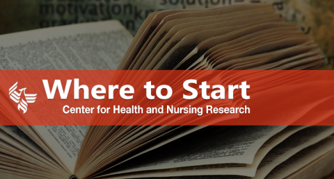 Where to Start - Center for Health and Nursing Research
